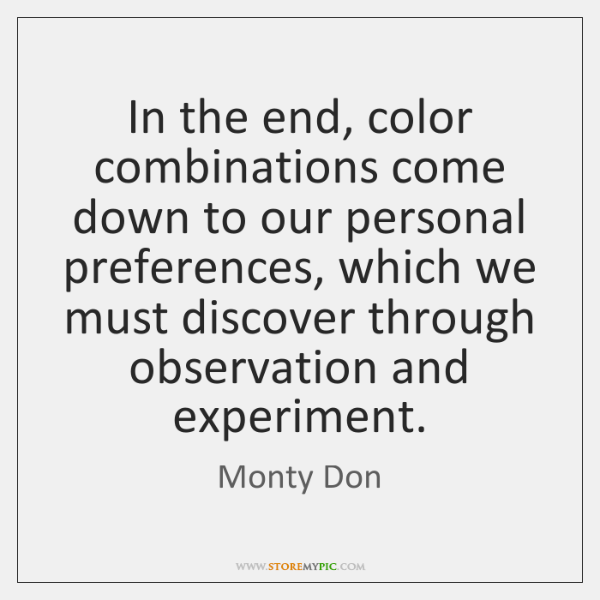 In the end, color combinations come down to our personal preferences, which ...
