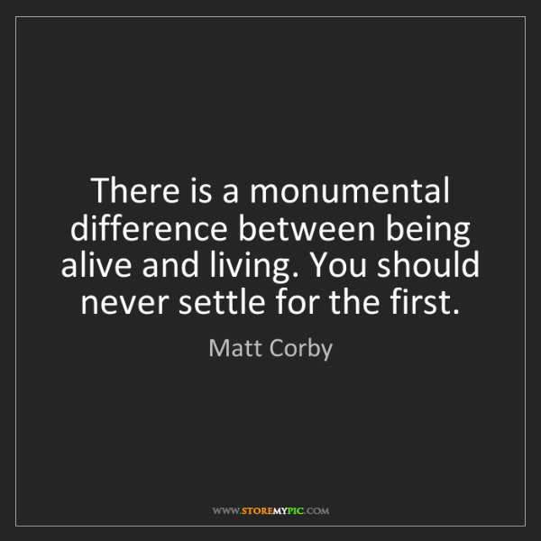 Matt Corby: There is a monumental difference between being alive...