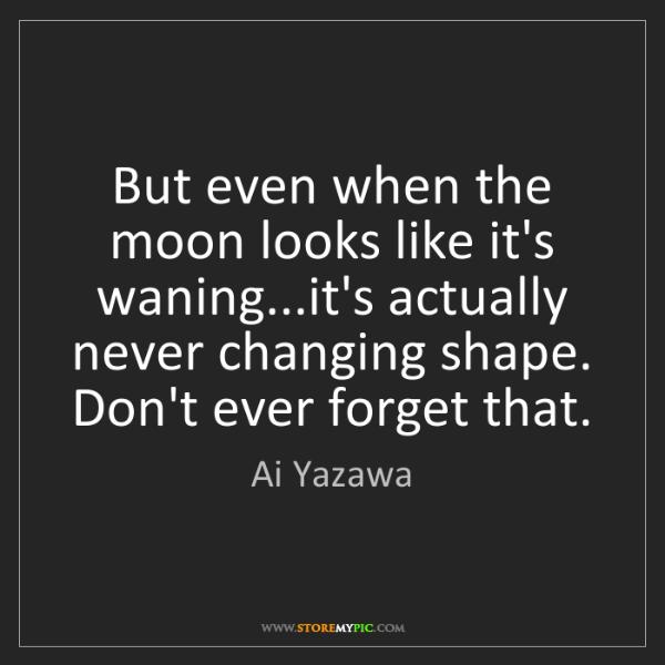 Ai Yazawa: But even when the moon looks like it's waning...it's...