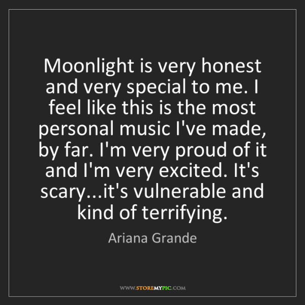 Ariana Grande: Moonlight is very honest and very special to me. I feel...