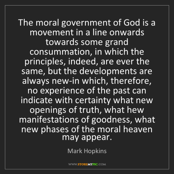 Mark Hopkins: The moral government of God is a movement in a line onwards...