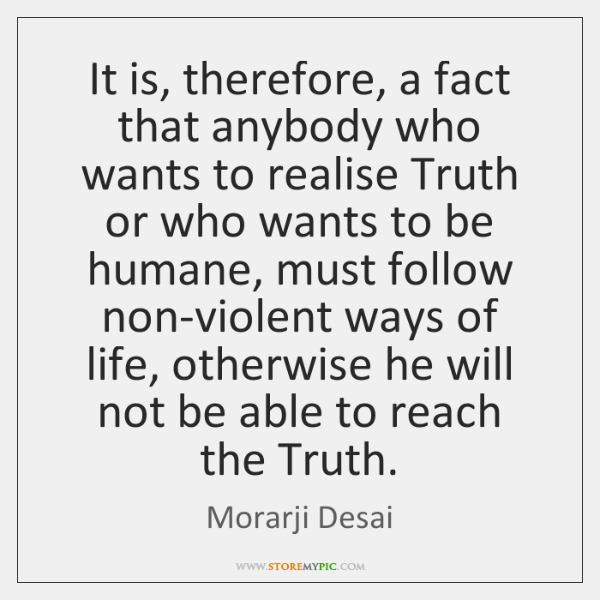 It is, therefore, a fact that anybody who wants to realise Truth ...