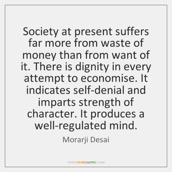 Society at present suffers far more from waste of money than from ...