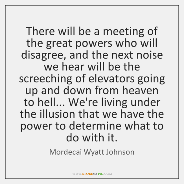 There will be a meeting of the great powers who will disagree, ...