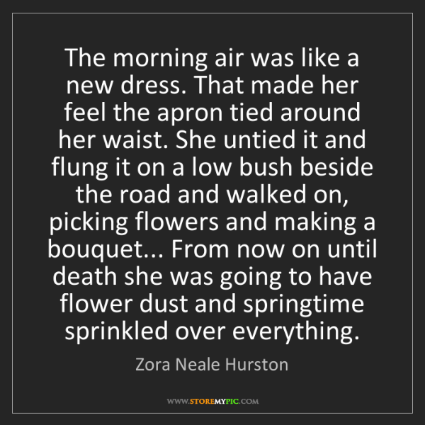 Zora Neale Hurston: The morning air was like a new dress. That made her feel...
