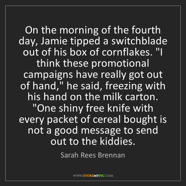 Sarah Rees Brennan: On the morning of the fourth day, Jamie tipped a switchblade...