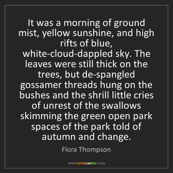 Flora Thompson: It was a morning of ground mist, yellow sunshine, and...