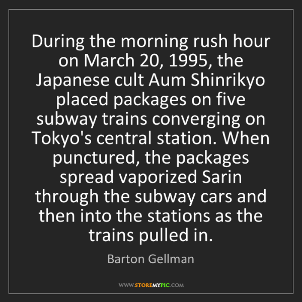 Barton Gellman: During the morning rush hour on March 20, 1995, the Japanese...