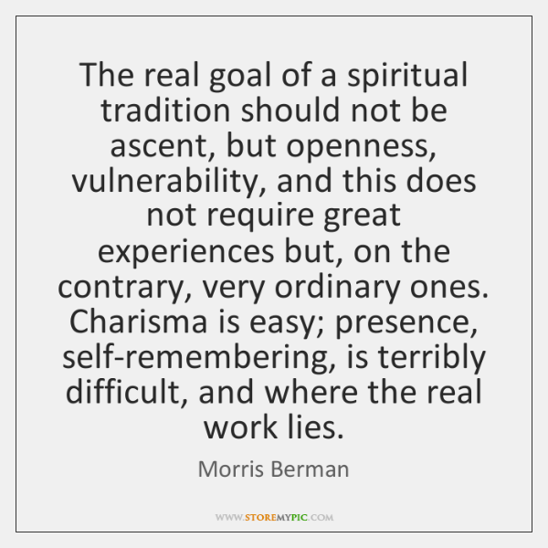 The real goal of a spiritual tradition should not be ascent, but ...