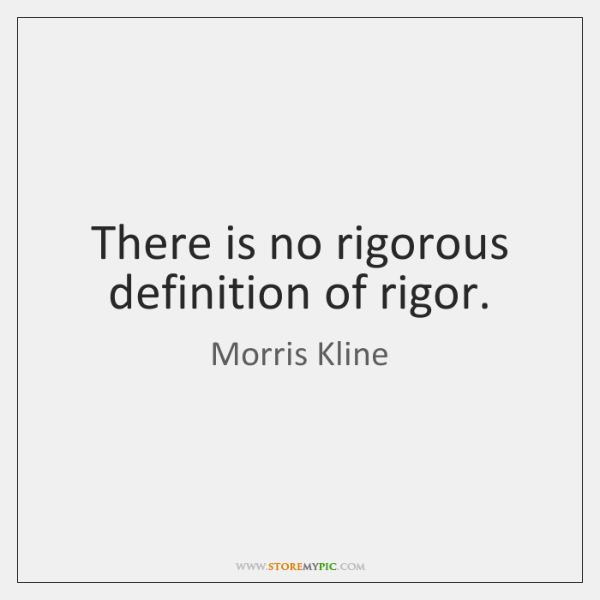 There is no rigorous definition of rigor.