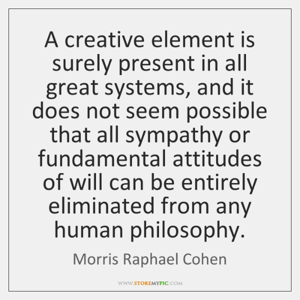 A creative element is surely present in all great systems, and it ...
