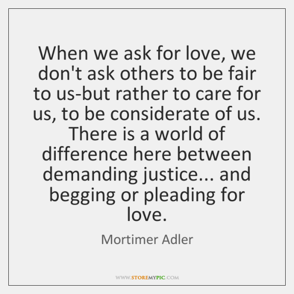 When we ask for love, we don't ask others to be fair ...