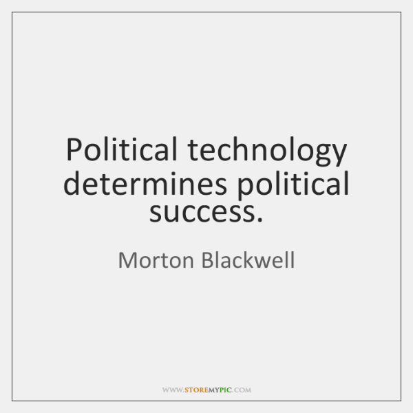 Political technology determines political success.