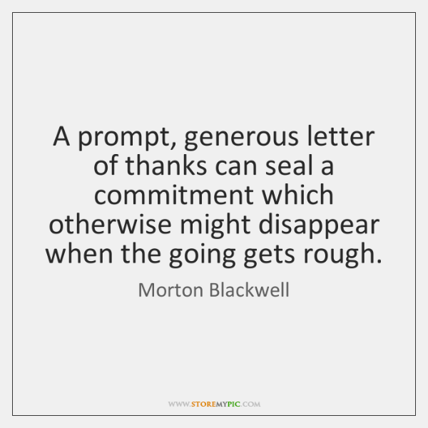 A prompt, generous letter of thanks can seal a commitment which otherwise ...