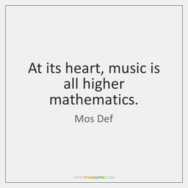 At its heart, music is all higher mathematics.