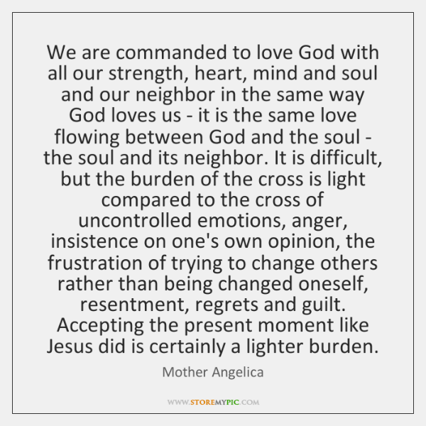 We are commanded to love God with all our strength, heart, mind ...
