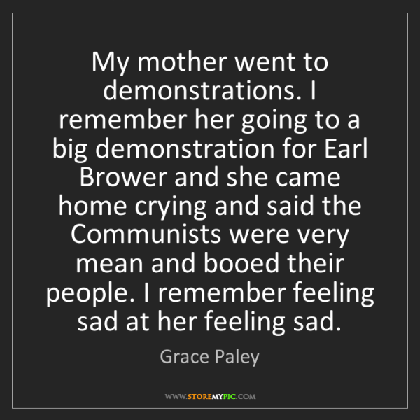 Grace Paley: My mother went to demonstrations. I remember her going...