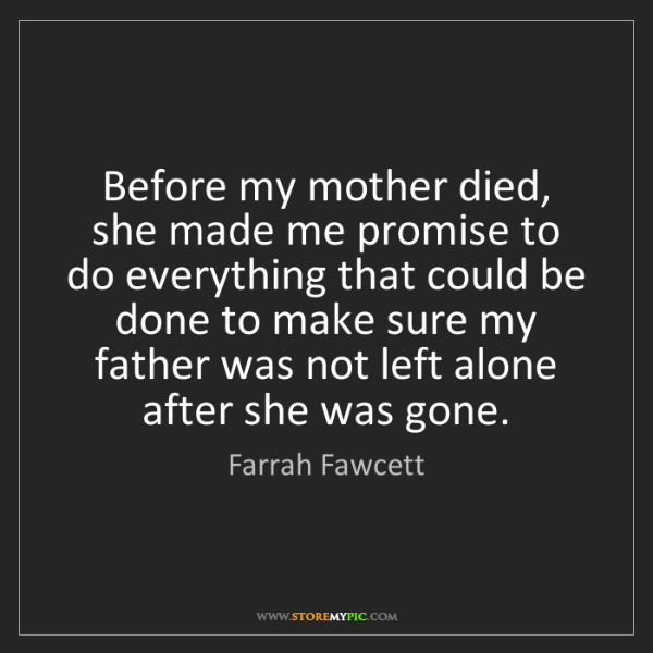 Farrah Fawcett: Before my mother died, she made me promise to do everything...