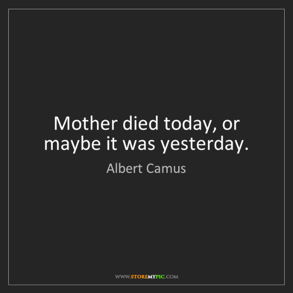 Albert Camus: Mother died today, or maybe it was yesterday.