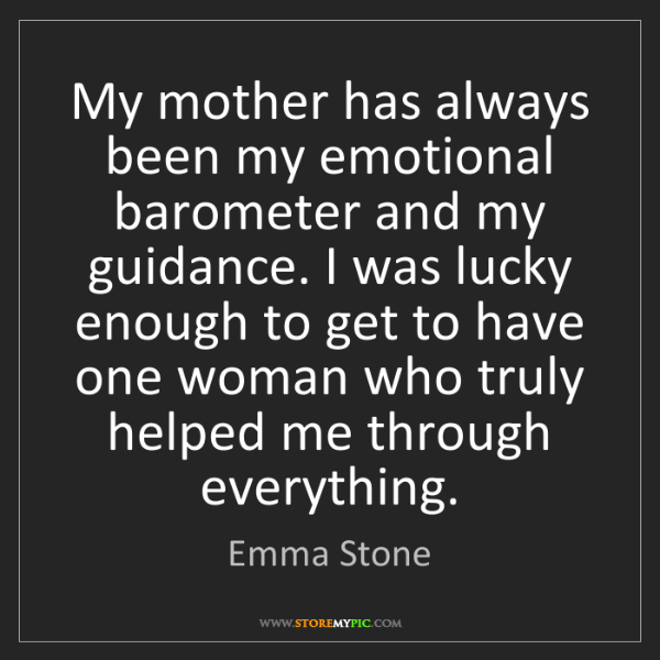 Emma Stone: My mother has always been my emotional barometer and...