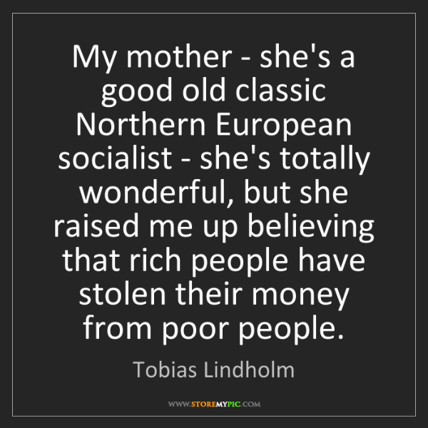 Tobias Lindholm: My mother - she's a good old classic Northern European...
