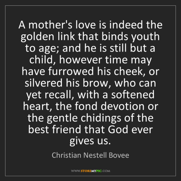 Christian Nestell Bovee: A mother's love is indeed the golden link that binds...