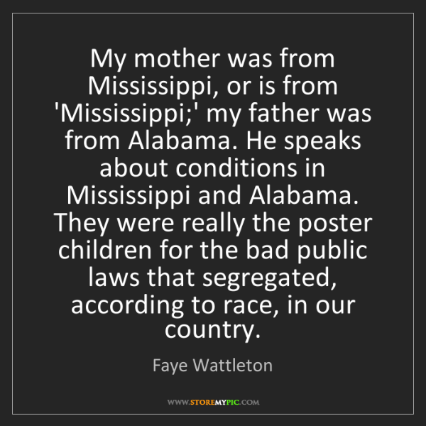 Faye Wattleton: My mother was from Mississippi, or is from 'Mississippi;'...