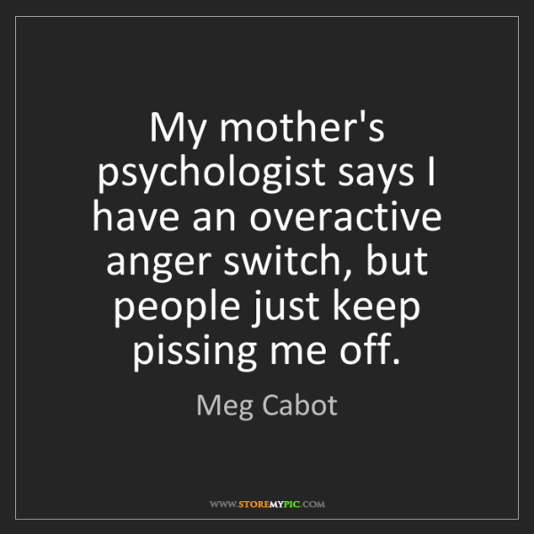 Meg Cabot: My mother's psychologist says I have an overactive anger...