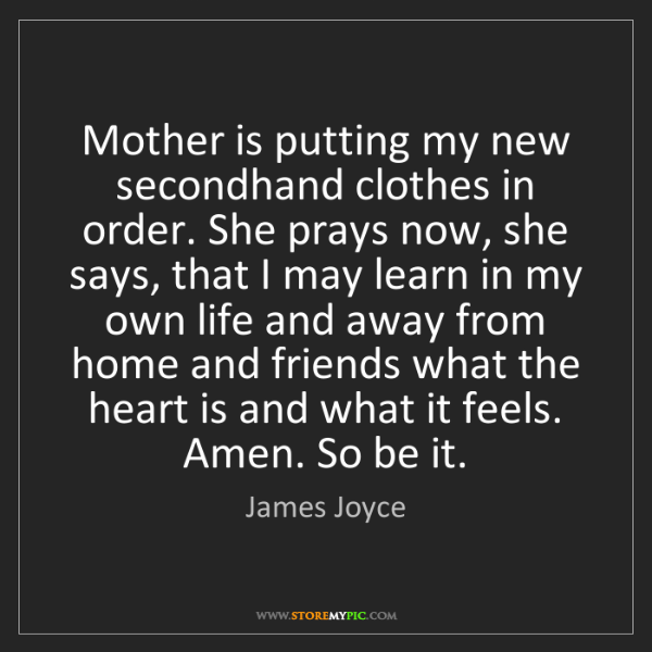 James Joyce: Mother is putting my new secondhand clothes in order....