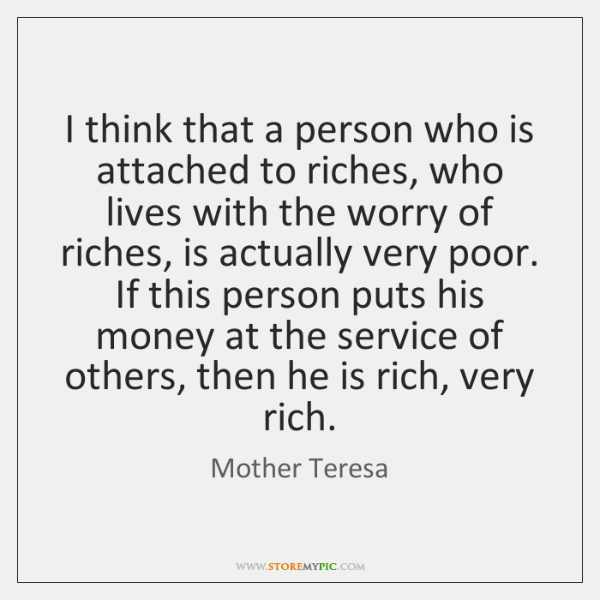 I think that a person who is attached to riches, who lives ...
