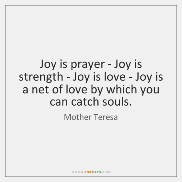 Joy is prayer - Joy is strength - Joy is love - ...