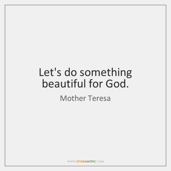 Let's do something beautiful for God.