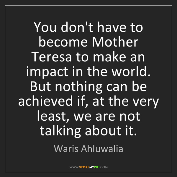 Waris Ahluwalia: You don't have to become Mother Teresa to make an impact...