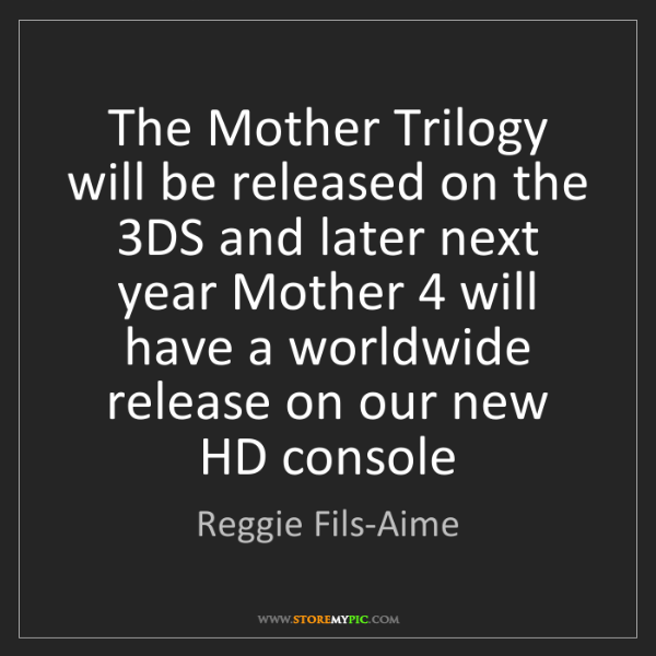 Reggie Fils-Aime: The Mother Trilogy will be released on the 3DS and later...