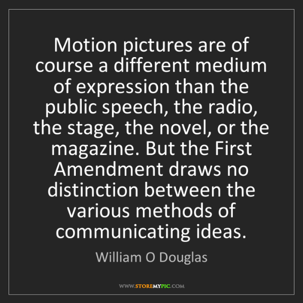 William O Douglas: Motion pictures are of course a different medium of expression...