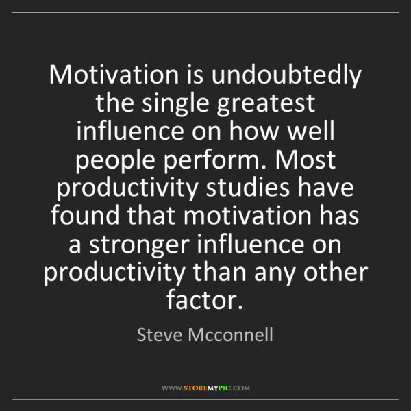 Steve Mcconnell: Motivation is undoubtedly the single greatest influence...