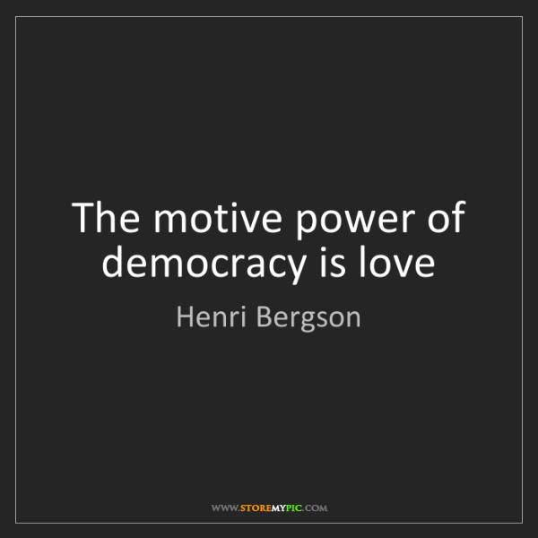 Henri Bergson: The motive power of democracy is love