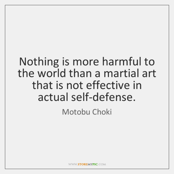 Nothing is more harmful to the world than a martial art that ...