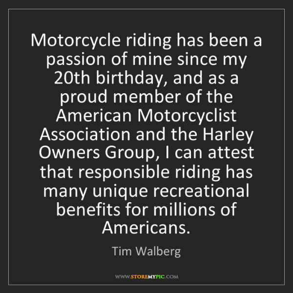 Tim Walberg: Motorcycle riding has been a passion of mine since my...