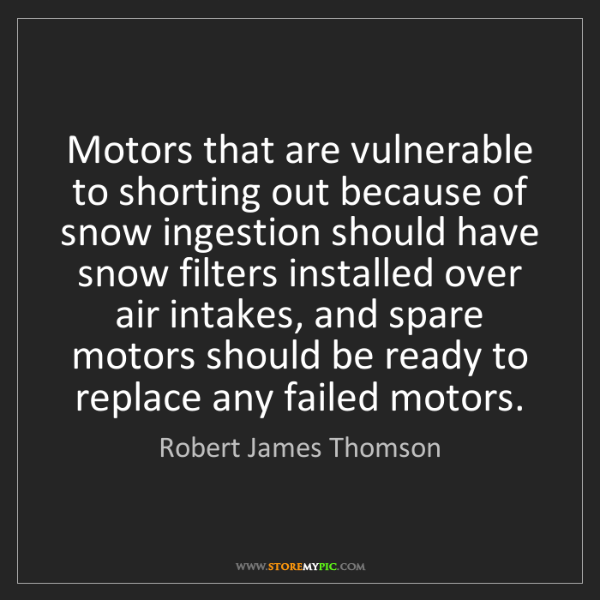 Robert James Thomson: Motors that are vulnerable to shorting out because of...