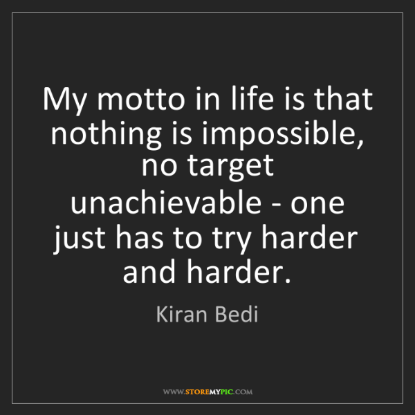 Kiran Bedi: My motto in life is that nothing is impossible, no target...
