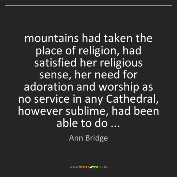 Ann Bridge: mountains had taken the place of religion, had satisfied...