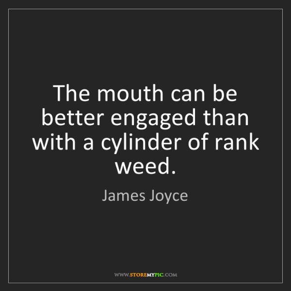 James Joyce: The mouth can be better engaged than with a cylinder...