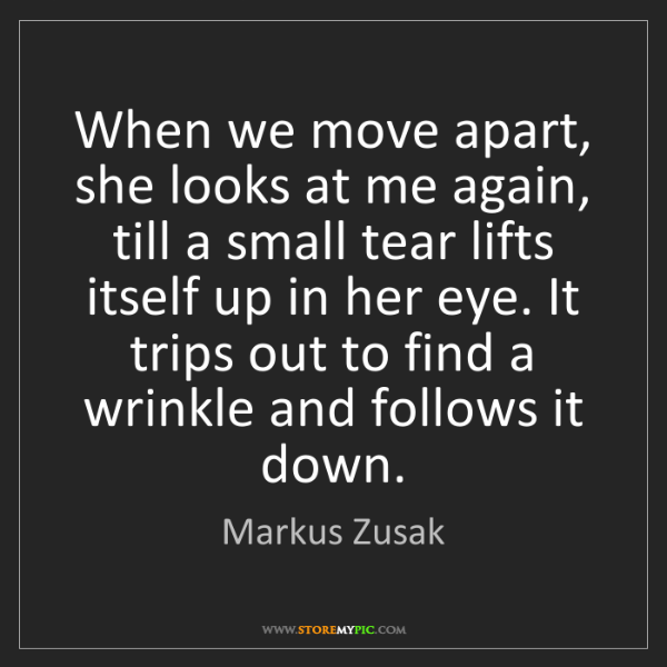 Markus Zusak: When we move apart, she looks at me again, till a small...