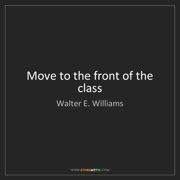 Walter E. Williams: Move to the front of the class