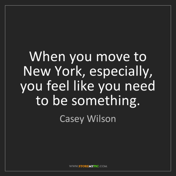 Casey Wilson: When you move to New York, especially, you feel like...