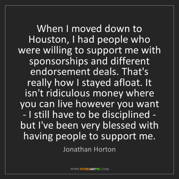 Jonathan Horton: When I moved down to Houston, I had people who were willing...