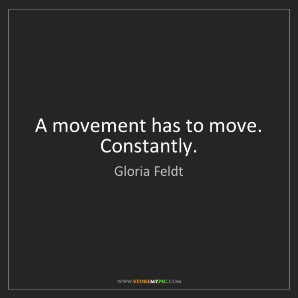 Gloria Feldt: A movement has to move. Constantly.