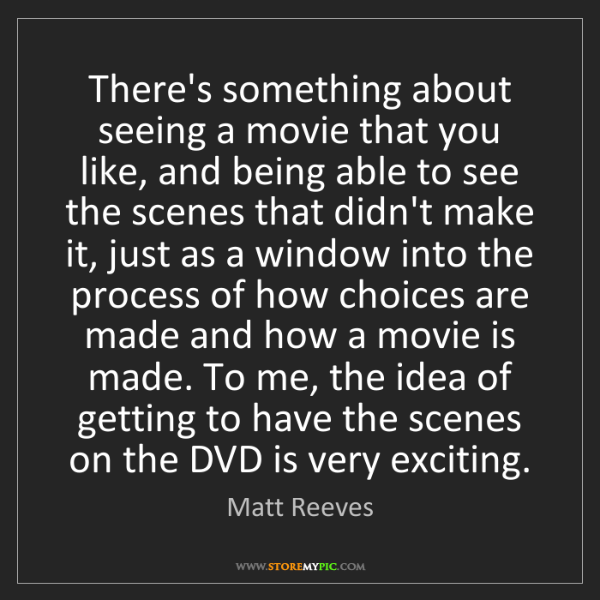 Matt Reeves: There's something about seeing a movie that you like,...