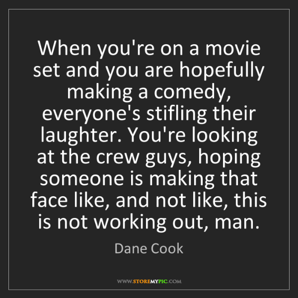 Dane Cook: When you're on a movie set and you are hopefully making...